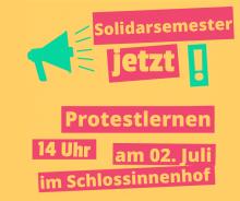 Solidarsemester jetzt! Protestlernen am 02.Juli 14.00 Uhr, Schlossinnenhof